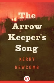The Arrow Keeper's Song ebook by Kerry Newcomb