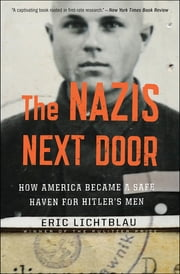 The Nazis Next Door - How America Became a Safe Haven for Hitler's Men ebook by Eric Lichtblau