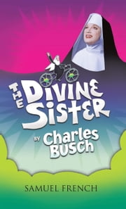 The Divine Sister ebook by Charles Busch