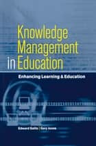 Knowledge Management in Education - Enhancing Learning & Education ebook by Jones, Gary (Deputy Principal, Highlands College,...