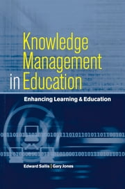 Knowledge Management in Education - Enhancing Learning & Education ebook by Jones, Gary (Deputy Principal, Highlands College, Jersey),Sallis, Edward (Principal and Chief Executive, Highlands College, Jersey)