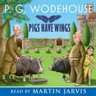 Pigs Have Wings audiobook by P. G. Wodehouse