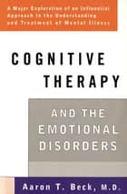 Cognitive Therapy and the Emotional Disorders ebook by Aaron T. Beck