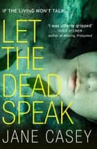 Let the Dead Speak: A gripping new thriller (Maeve Kerrigan, Book 7) ebook by Jane Casey