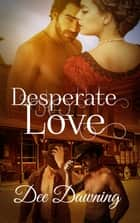 Desperate Love ebook by Dee Dawning
