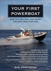 Your First Powerboat - How to Find, Buy, and Enjoy the Best Boat for You ebook by Robert Armstrong