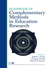 Handbook of Complementary Methods in Education Research ebook by Judith L Green,Gregory Camilli,Patricia B Elmore,Judith L. Green,Patricia B. Elmore