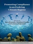Promoting Compliance in an Evolving Climate Regime ebook by Meinhard Doelle,Professor Jutta Brunnée,Dr Lavanya Rajamani
