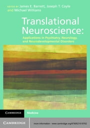 Translational Neuroscience - Applications in Psychiatry, Neurology, and Neurodevelopmental Disorders ebook by Dr James E. Barrett,Joseph T. Coyle,Michael Williams