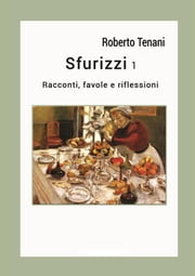Sfurizzi 1 ebook by Roberto Tenani