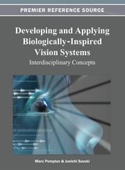 Developing and Applying Biologically-Inspired Vision Systems - Interdisciplinary Concepts ebook by Marc Pomplun, Junichi Suzuki