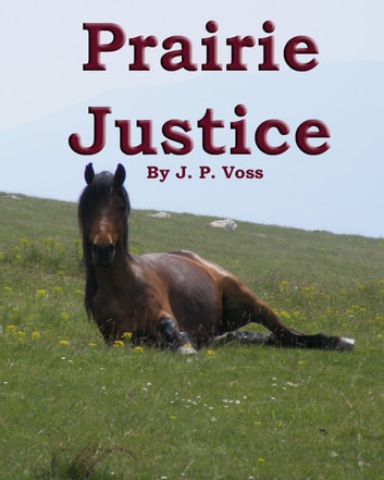 Prairie Justice ebook by J.P. Voss