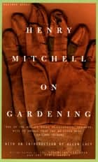 Henry Mitchell on Gardening ebook by Henry Mitchell, Susan Davis, Allen Lacy