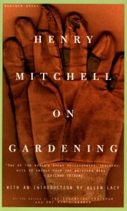 Henry Mitchell on Gardening ebook by Henry Mitchell,Susan Davis,Allen Lacy