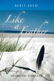 Like a Feather - An Erotic Thriller ebook by Berit Beth