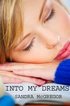 Into My Dreams ebook by Sandra McGregor