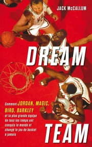 Dream Team - Comment Jordan, Magic, Bird, Barkley et la plus grande équipe de tous les temps ont conquis le monde ebook by Jack McCallum