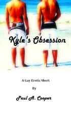Kyle's Obsession ebook by Paul A Cooper