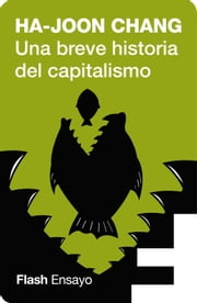 Una breve historia del capitalismo (Flash Ensayo) ebook by Ha-Joon Chang