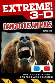 Extreme 3-D: Dangerous Animals ebook by Paul Beck