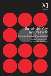 Sustainable City and Creativity - Promoting Creative Urban Initiatives ebook by Dr Tüzin Baycan,Professor Peter Nijkamp,Professor Luigi Fusco Girard