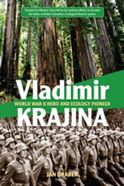 Vladimir Krajina - World War II Hero and Ecology Pioneer ebook by Jan Drabek
