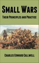 Small Wars - Their Principles and Practice ebook by Charles Edward Callwell