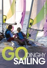 Go Dinghy Sailing ebook by Bloomsbury Publishing