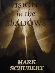Visions in the Shadows ebook by Mark S Schubert
