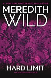 Hard Limit - The Hacker Series #4 ebook by Meredith Wild