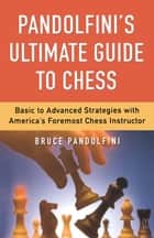 Pandolfini's Ultimate Guide to Chess ebook by Bruce Pandolfini