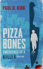 Pizza Bones -Emergence Of A Killer (Book One) ebook by Paul Kirk