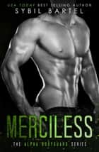 Merciless - The Alpha Bodyguard Series ebook by Sybil Bartel
