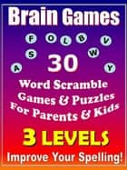 Brain Games - 30 Word Scramble Games & Puzzles for Parents & Kids - Improve Your Spelling - Spelling Games ebook by Rosa Suen