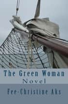 The Green Woman - Novel eBook by Fee-Christine Aks