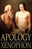 The Apology ebook by Xenophon,H. G. Dakyns