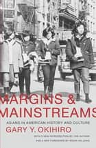 Margins and Mainstreams - Asians in American History and Culture ebook by Gary Y. Okihiro, Gary Y. Okihiro, Moon-Ho Jung