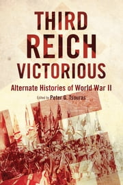 Third Reich Victorious - Alternate Histories of World War II ebook by
