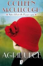 Agridulce ebook by COLLEEN MCCULLOUGH