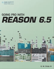 Going Pro with Reason 6, 1st ed. ebook by G. W. Childs IV