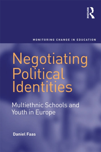 Negotiating Political Identities - Multiethnic Schools and Youth in Europe ebook by Daniel Faas