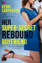 Her Super-Secret Rebound Boyfriend eBook by Kerri Carpenter