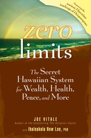 Zero Limits - The Secret Hawaiian System for Wealth, Health, Peace, and More ebook by Joe Vitale,Ihaleakala Hew Len