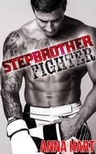 Stepbrother Fighter ebook by Anna Hart