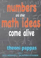 Numbers and Other Math Ideas Come Alive ebook by Theoni Pappas