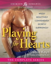 Playing for Hearts - The Complete Series ebook by Debra Kayn