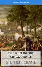 The Red Badge of Courage (Dream Classics) ebook by Stephen Crane, Dream Classics