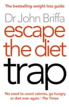 Escape the Diet Trap ebook by Dr. John Briffa