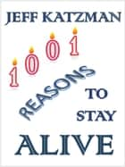 1001 Reasons to Stay Alive ebook by Jeff Katzman