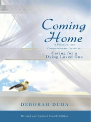 Coming Home - A Practical and Compassionate Guide to Caring for a Dying Loved One ebook by Deborah Duda